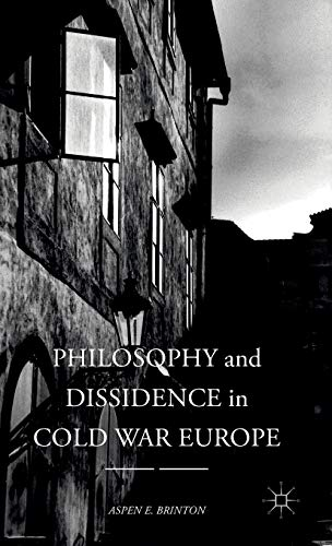 Philosophy and Dissidence in Cold War Europe: ASPEN E. BRINTON