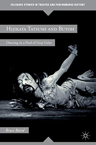 9781137579027: Hijikata Tatsumi and Butoh: Dancing in a Pool of Gray Grits (Palgrave Studies in Theatre and Performance History)