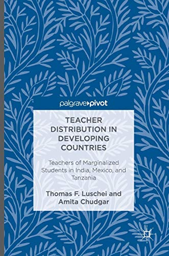 9781137579256: Teacher Distribution in Developing Countries: Teachers of Marginalized Students in India, Mexico, and Tanzania