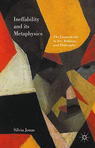 9781137579546: Ineffability and its Metaphysics: The Unspeakable in Art, Religion, and Philosophy