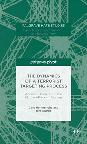 9781137579966: The Dynamics of a Terrorist Targeting Process: Anders B. Breivik and the 22 July Attacks in Norway (Palgrave Hate Studies)