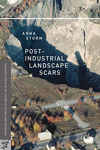 9781137581556: Post-Industrial Landscape Scars (Palgrave Studies in the History of Science and Technology)