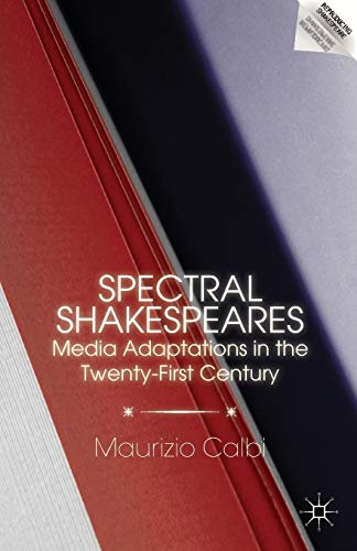 9781137585127: Spectral Shakespeares: Media Adaptations in the Twenty-first Century
