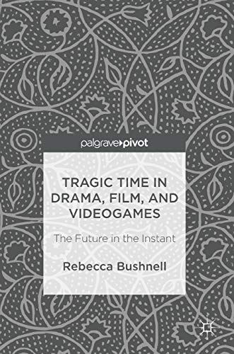 9781137585257: Tragic Time in Drama, Film, and Videogames: The Future in the Instant