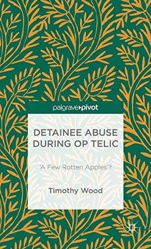 Detainee Abuse During Op TELIC: 'A Few Rotten Apples'?: Timothy Wood