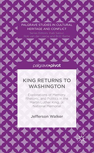 King Returns to Washington: Explorations of Memory, Rhetoric, and Politics in the Martin Luther ...