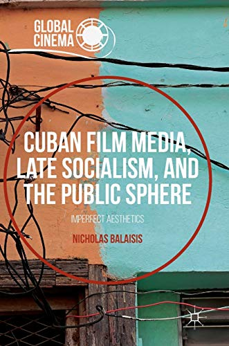 9781137590367: Cuban Film Media, Late Socialism, and the Public Sphere: Imperfect Aesthetics (Global Cinema)