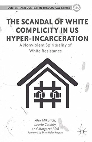 9781137591487: The Scandal of White Complicity in US Hyper-incarceration: A Nonviolent Spirituality of White Resistance (Content and Context in Theological Ethics)