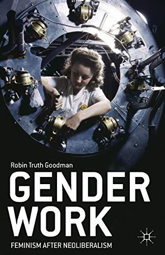 Gender Work: Feminism After Neoliberalism: Robin Truth Goodman