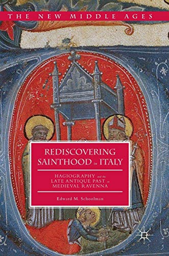 9781137602718: Rediscovering Sainthood in Italy: Hagiography and the Late Antique Past in Medieval Ravenna (The New Middle Ages)