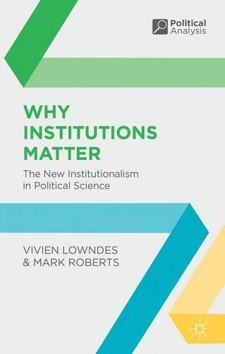 9781137609489: Why Instiutions Matter: The New Institutionalism in Political Science [paperback] Vivien Lowndes and Mark Roberts [Jan 01, 2016]