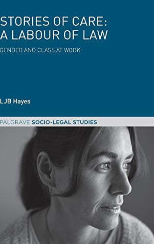 9781137611154: Stories of Care: A Labour of Law: Gender and Class at Work (Palgrave Socio-Legal Studies)