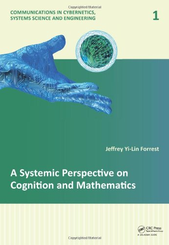 A Systemic Perspective on Cognition and Mathematics (Communications in Cybernetics, Systems Science...