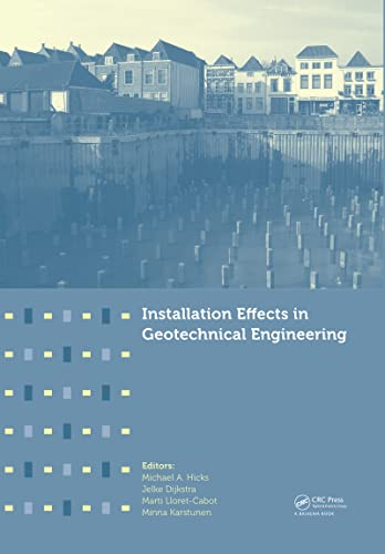 Installation Effects in Geotechnical Engineering: Hicks, Michael A.