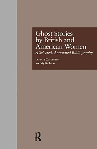 9781138001886: Ghost Stories by British and American Women: A Selected, Annotated Bibliography