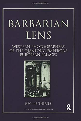 9781138002234: Barbarian Lens: Western Photographers of the Qianlong Emperor's European Palaces