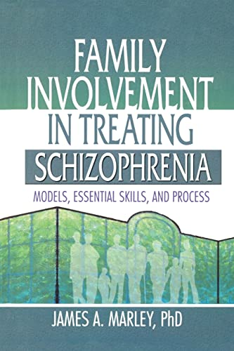 Family Involvement in Treating Schizophrenia: Models, Essential Skills, and Process: Marley, James ...