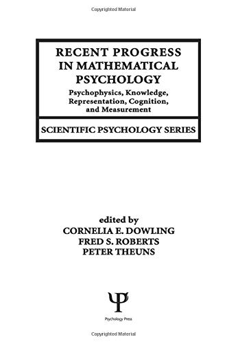 Recent Progress in Mathematical Psychology: Psychophysics, Knowledge Representation, Cognition, and...