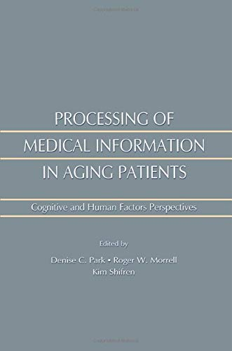 Processing of Medical information in Aging Patients: Cognitive and Human Factors Perspectives: ...