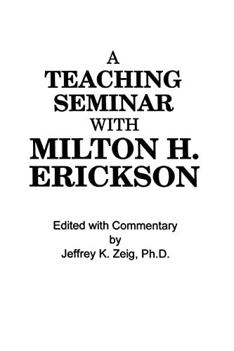 Teaching Seminar With Milton H. Erickson: Milton H. Erickson