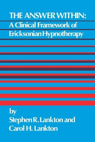9781138004399: The Answer Within: A Clinical Framework Of Ericksonian Hypnotherapy