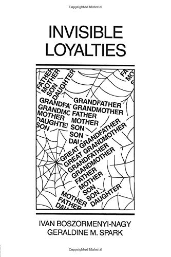 Invisible Loyalties: Reciprocity in Intergenerational Family Therapy: Boszormenyi-Nagy, Ivan