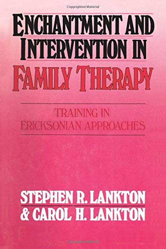 Enchantment and Intervention in Family Therapy; Training in Ericksonian Approaches: ENCHANTMENT AND...