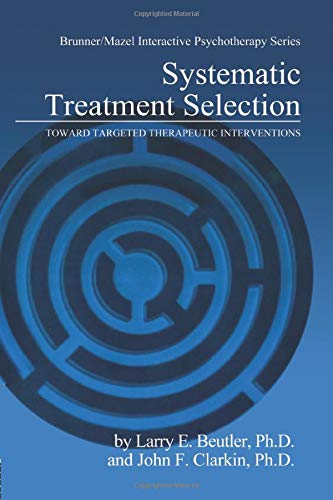 Systematic Treatment Selection; Toward Targeted Therapeutic Interventions: BEUTLER, LARRY E.; ...