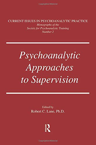 Psychoanalytic Approaches To Supervision (Current Issues in Psychoanalytic Practice: Monographs of ...