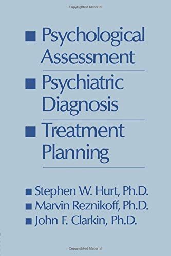 Psychological Assessment, Psychiatric Diagnosis, And Treatment Planning: HURT, STEVEN W.; REZNIKOFF...