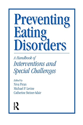 Preventing Eating Disorders: A Handbook of Interventions and Special Challenges: PIRAN, NIVA; ...