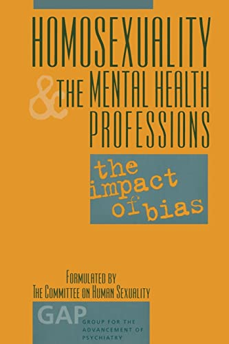 Homosexuality and the Mental Health Professions: The Impact of Bias (Group for the Advancement of ...