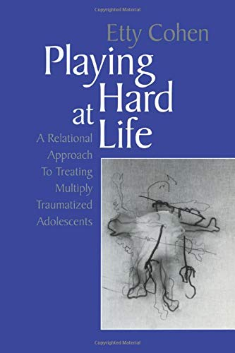9781138005624: Playing Hard at Life: A Relational Approach to Treating Multiply Traumatized Adolescents