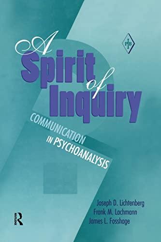 A Spirit of Inquiry: Communication in Psychoanalysis: LICHTENBERG, JOSEPH D.; LACHMANN, FRANK M.; ...