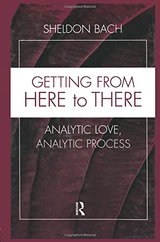 9781138005877: Getting From Here to There: Analytic Love, Analytic Process (Relational Perspectives Book Series)