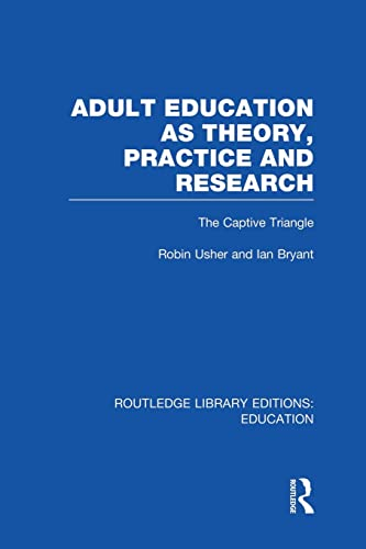 Adult Education as Theory, Practice and Research: The Captive Triangle: USHER, ROBIN; BRYANT, IAN