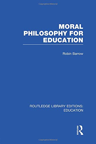 9781138006485: Moral Philosophy for Education (RLE Edu K)