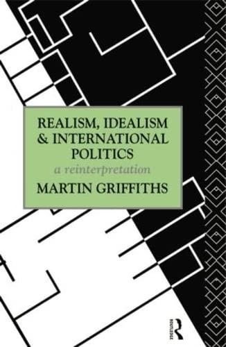 9781138006577: Realism, Idealism and International Politics: A Reinterpretation