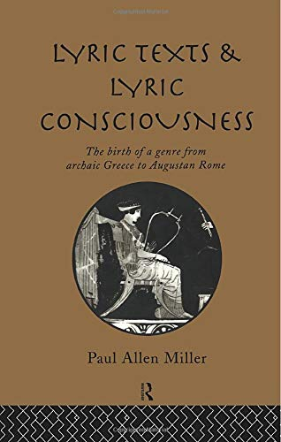 9781138006768: Lyric Texts and Lyric Consciousness: The Birth of a Genre from Archaic Greece to Augustan Rome