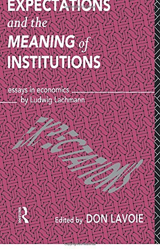 9781138006775: Expectations and the Meaning of Institutions: Essays in Economics by Ludwig M. Lachmann (Routledge Foundations of the Market Economy)