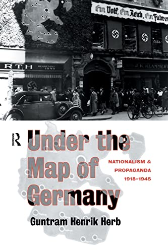 9781138006867: Under the Map of Germany: Nationalism and Propaganda 1918 - 1945