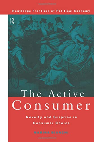 9781138007147: The Active Consumer: Novelty and Surprise in Consumer Choice (Routledge Frontiers of Political Economy)