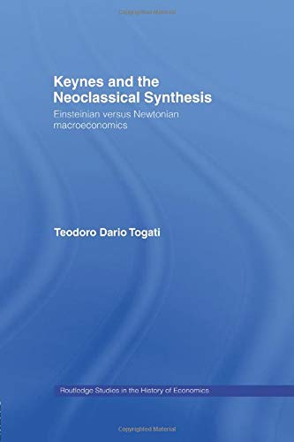 Keynes and the Neoclassical Synthesis: Einsteinian versus: Dario Togati