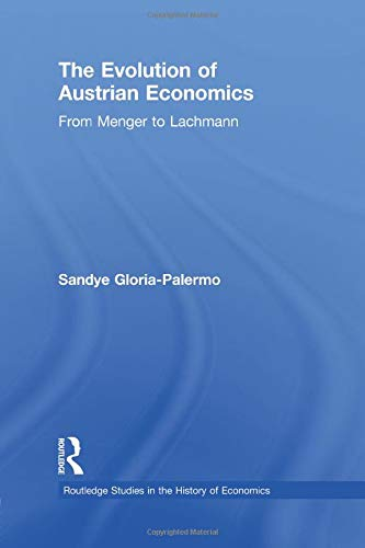 Evolution of Austrian Economics: From Menger to Lachmann: GLORIA-PALERMO, SANDYE