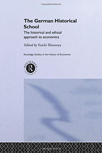 9781138007321: The German Historical School: The Historical and Ethical Approach to Economics (Routledge Studies in the History of Economics)