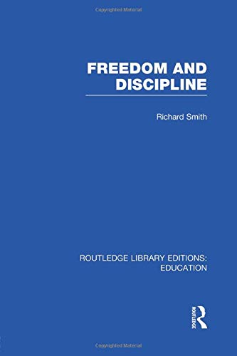 9781138007550: Freedom and Discipline (RLE Edu K) (Routledge Library Editions: Sociology of Education)