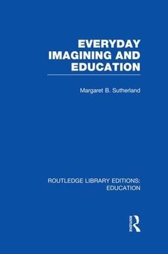 9781138007611: Everyday Imagining and Education (RLE Edu K)