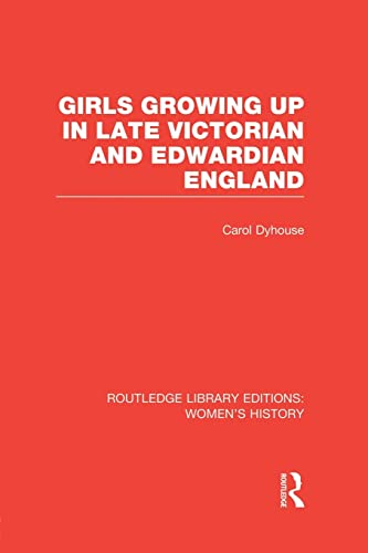9781138008045: Girls Growing Up in Late Victorian and Edwardian England