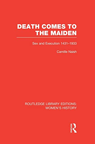 9781138008106: Death Comes to the Maiden: Sex and Execution 1431-1933