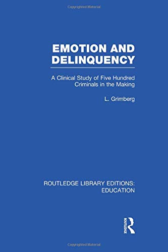 Emotion and Delinquency (RLE Edu L Sociology of Education); A Clinical Study of Five Hundred ...